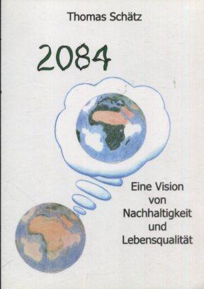2084, Eine Vision von Nachhaltigkeit und Lebensqualität.  Erstaugabe, EA, - Schätz, Thomas
