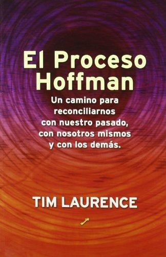 El proceso Hoffman - un camino para reconciliarnos con nuestro pasado, con nosotros mismos y con los demás  Erstauflage, EA - Laurence, Tim