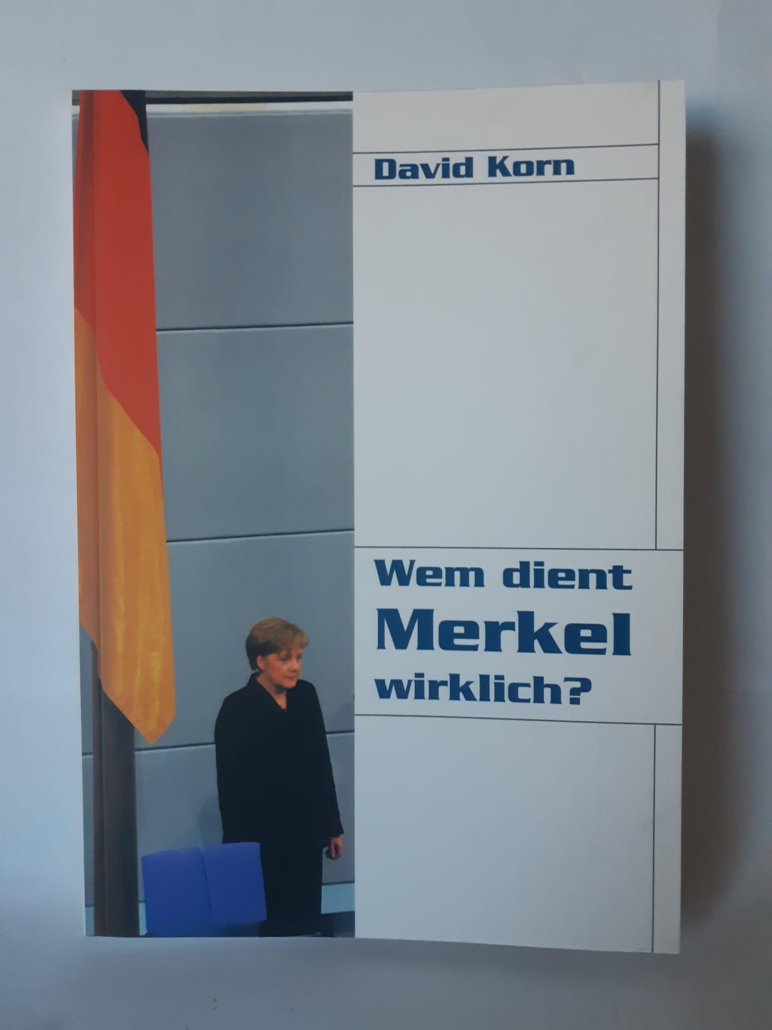 Wem dient Merkel wirklich?.  5.Auflage - Korn, David