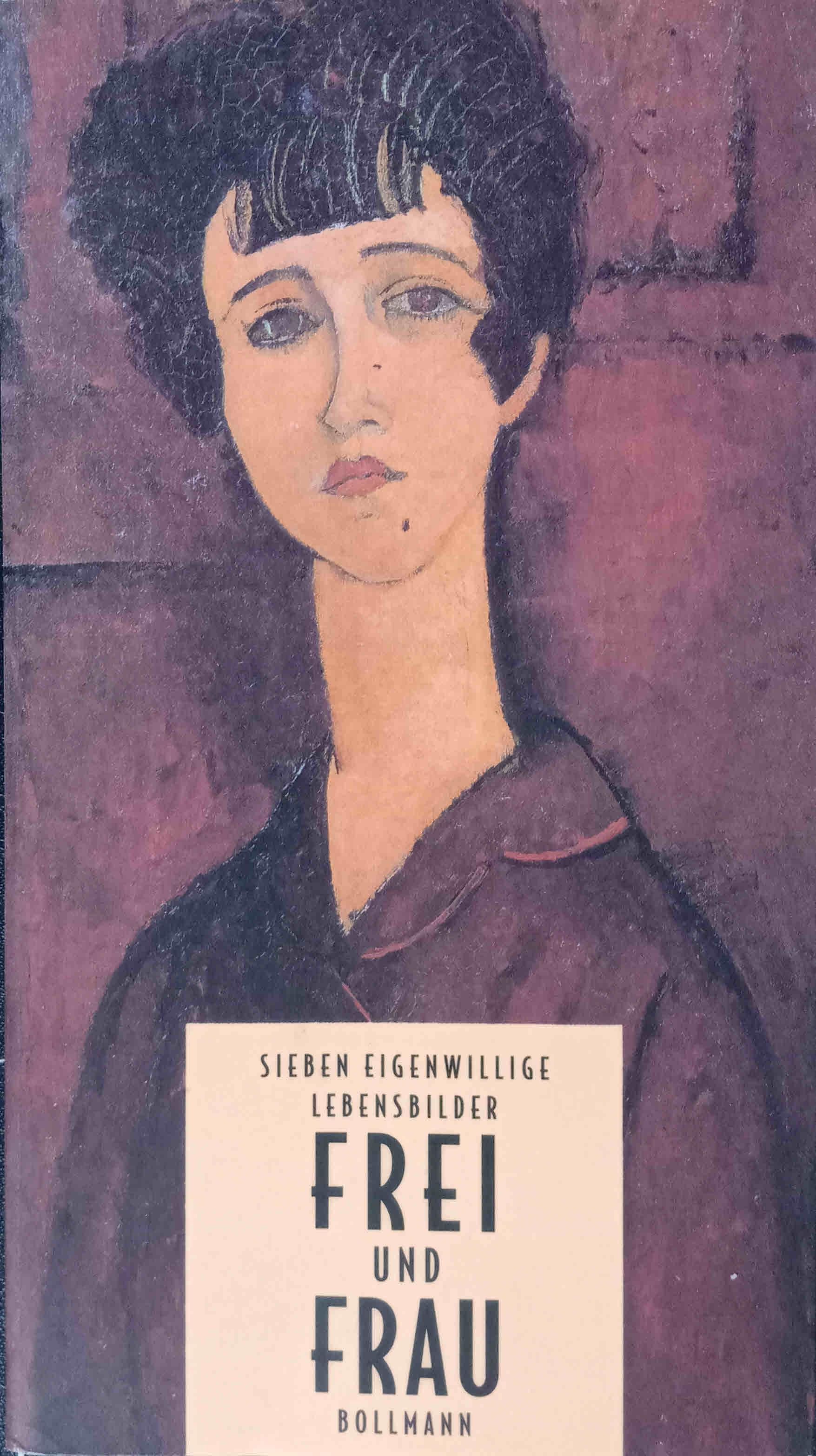 Frei und Frau; Teil: [1]., Sieben eigenwillige Lebensbilder  1. Aufl.