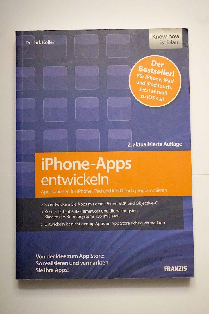 iPhone-Apps entwickeln: Applikationen fr iPhone, iPad und iPod touch programmieren - Von der Idee zum App Store: So realisieren und vermarkten Sie Ihre Apps! - Koller, Dirk