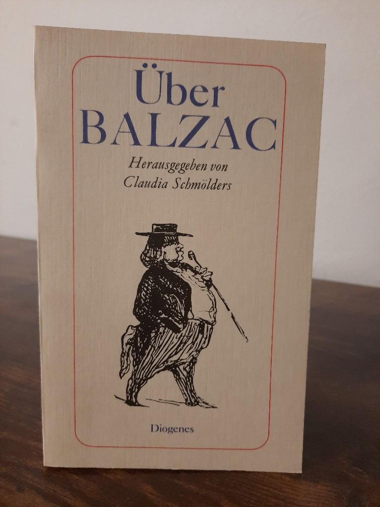 Über Balzac. hrsg. von Claudia Schmölders / Diogenes-Taschenbücher ; 152