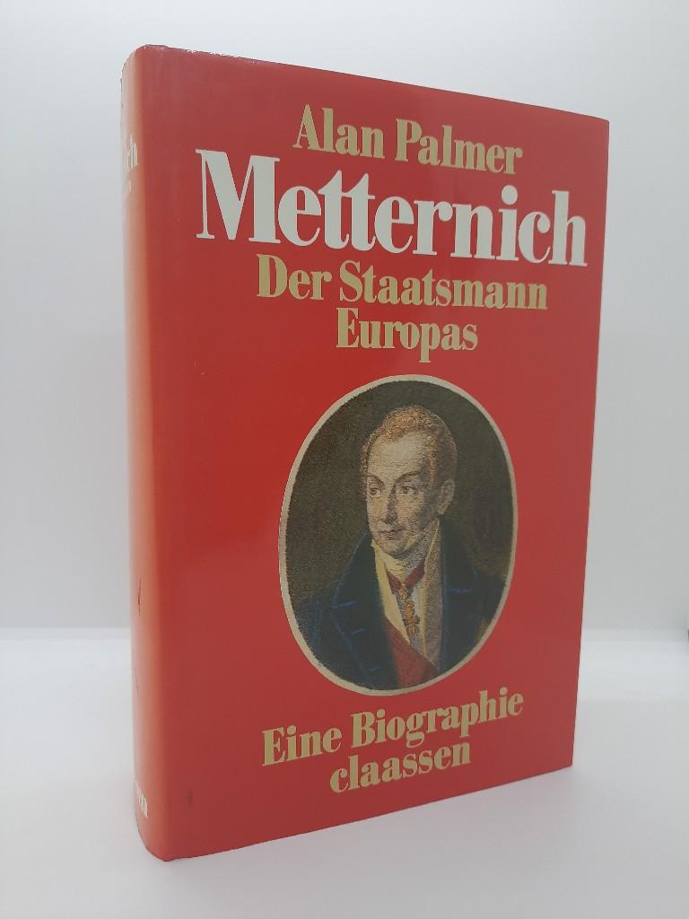 Metternich : d. Staatsmann Europas ; e. Biographie. Alan Palmer. Aus d. Engl. von Iris u. Rolf Hellmut Foerster 1. Aufl.