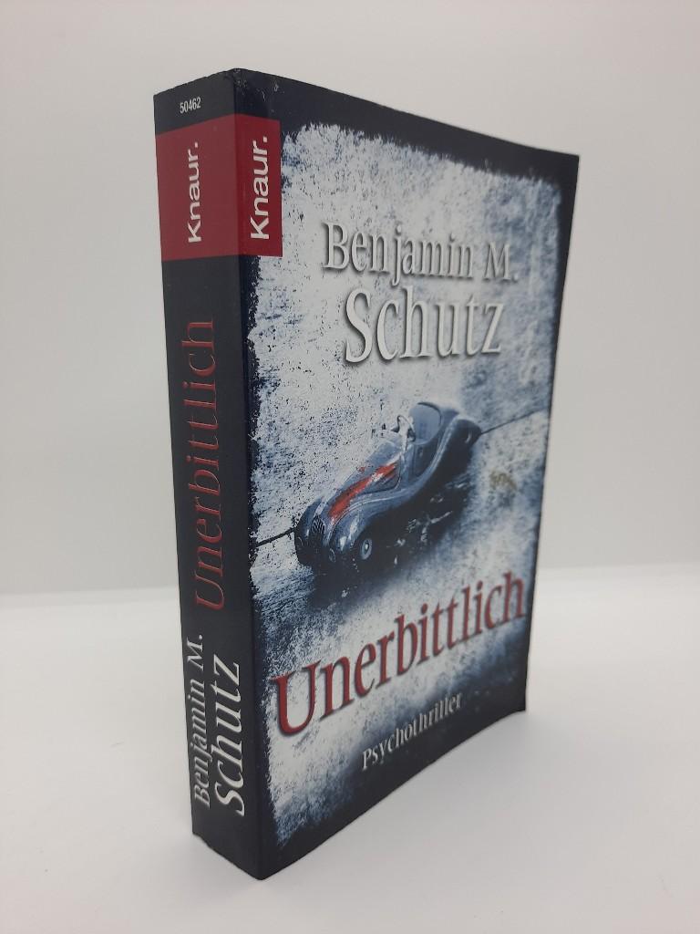 Unerbittlich : Psychothriller. Benjamin M. Schutz. Aus dem Amerikan. von Michael Benthack / Knaur ; 50462