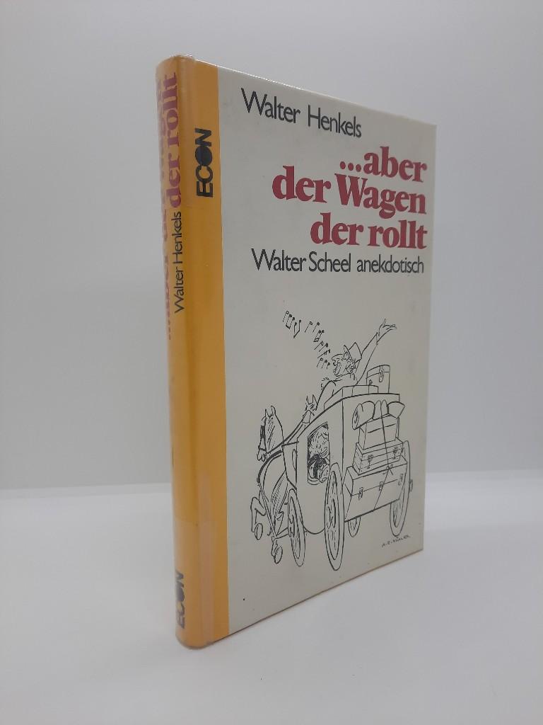 aber der Wagen, der rollt : Walter Scheel anekdotisch. Walter Henkels 1. Aufl.