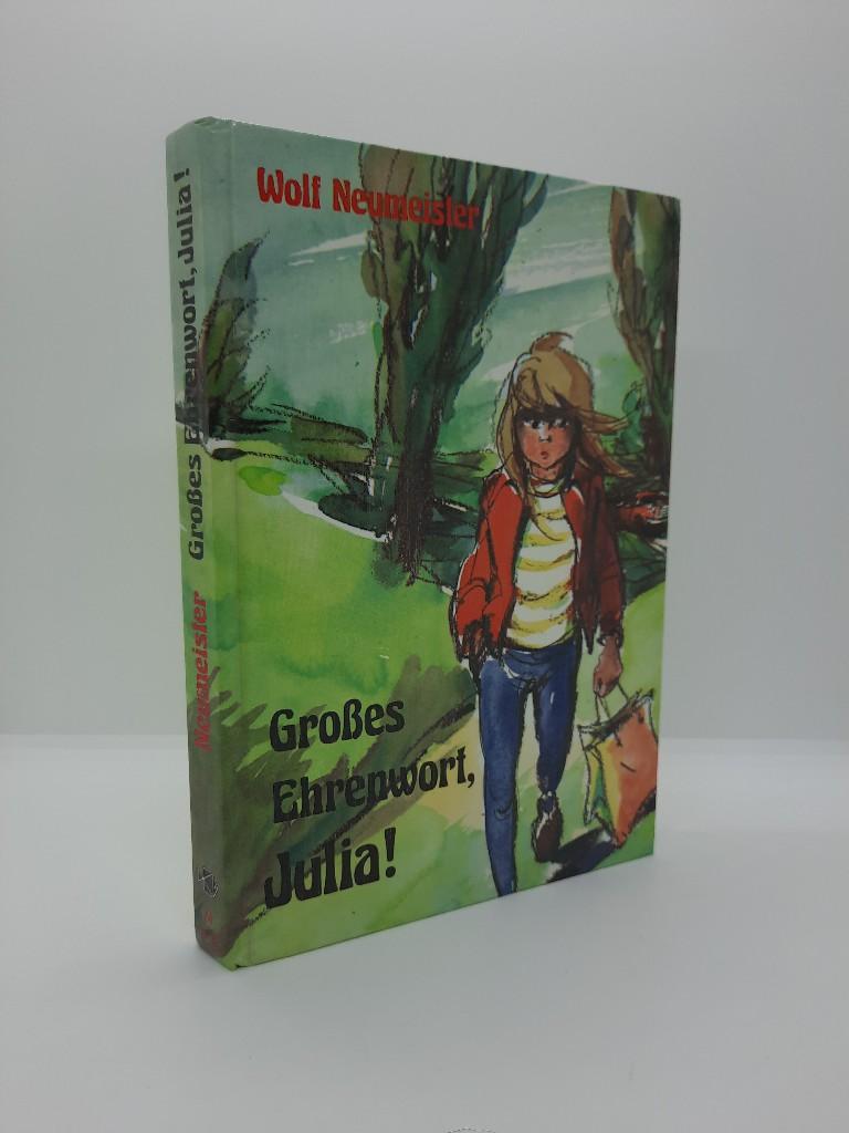 Neumeister, Wolf: Großes Ehrenwort, Julia!
