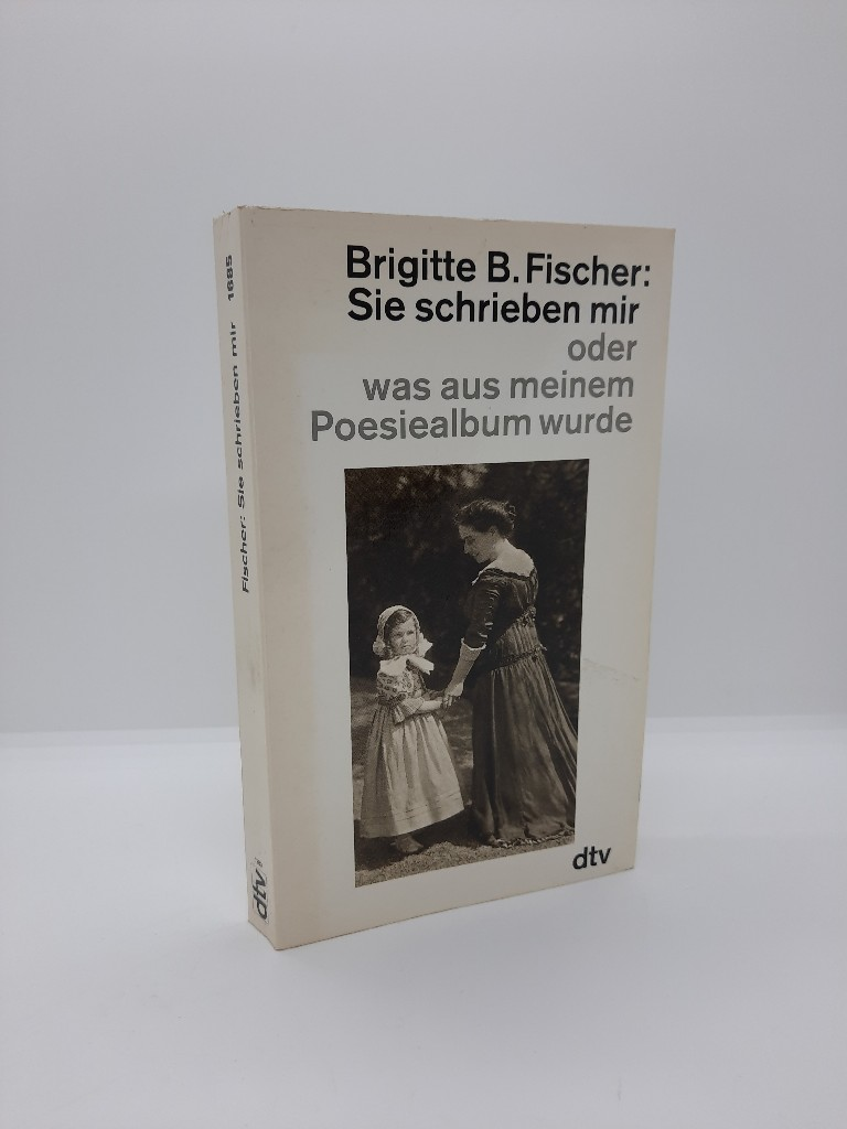Sie schrieben mir oder was aus meinem Poesiealbum wurde. Brigitte B. Fischer / dtv ; 1685 Ungekürzte Ausg., 6. Aufl., 58. - 72. Tsd.