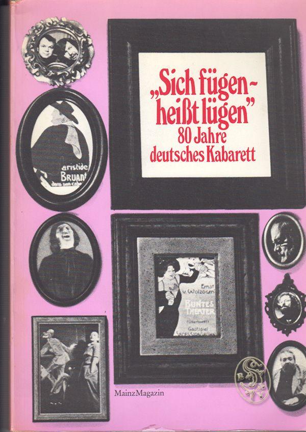 `Sich fügen - heißt lügen`. 80 Jahre deutsches Kabarett.