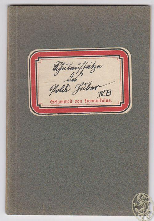 Schulaufsätze des Poldi Huber  Schülers der IV. b Volksschulklasse Wien-Ottakring. Gesammelt von Homunkulus.