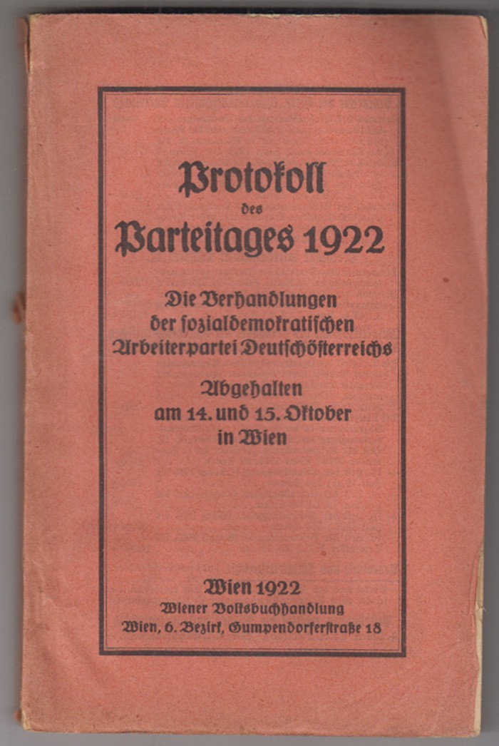 Protokoll des Parteitages 1922. Die Verhandlungen der sozialdemokratischen Arbeiterpartei Deutschösterreichs. Abgehalten am 14. und 15. Oktober in Wien.