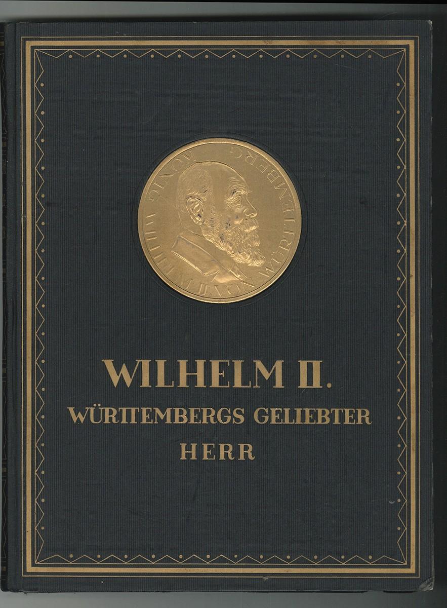 Wilhelm II. Württembergs geliebter Herr. Zur Erinnerung an seinen 80. Geburtstag.