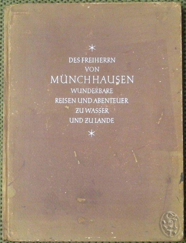 Der Freiherr von Münchhausen. Wunderbare Reisen und Abenteuer zu Wasser und zu Lande. Wie er dieselben bei einer Flasche im Zirkel seiner Freunde zu erzählen pflegte.