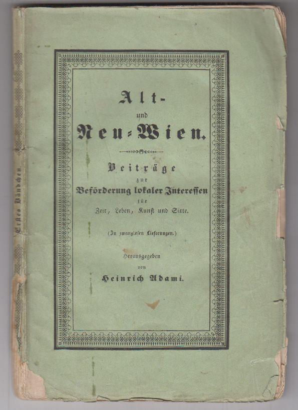 Alt- und Neu-Wien. Beiträge zur Beförderung lokaler Interessen für Zeit. Leben, Kunst und Sitte.