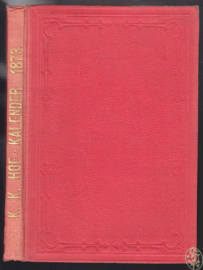 Oesterreichisch-kaiserlicher Hof-Kalender für das Schaltjahr 1873.