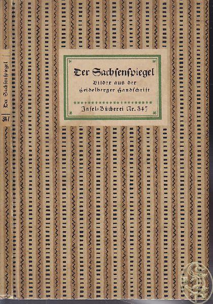 Der Sachsenspiegel. Bilder aus der Heidelberger Handschrift. Eingeleitet u. erläutert v. Eberhard Freiherrn von Künßberg.