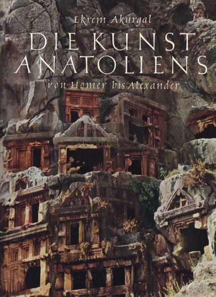 Die Kunst Anatoliens von Homer bis Alexander.