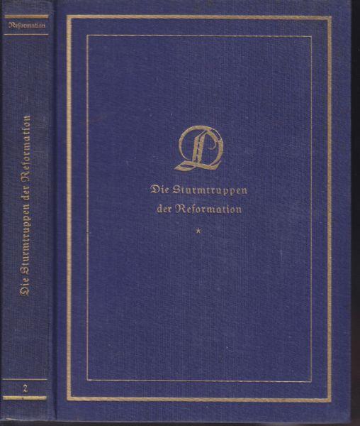 Die Sturmtruppen der Reformation. Ausgewählte Flugschriften der Jahre 1520-25.