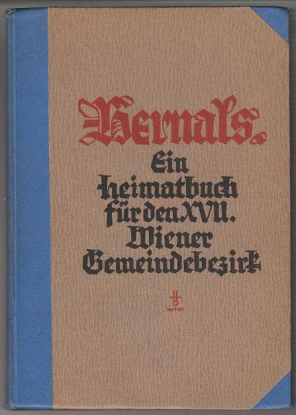 HERNALS. Ein Heimatbuch für den 17. Wiener Gemeindebezirk. Hrsg. v. Hernalser Lehrern.