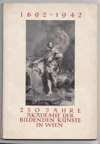 Akademie der Bildenden Künste in Wien. Jubiläumsausstellung 25. Oktober 1942 bis 3. Januar 1943.