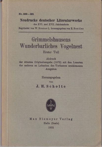 Grimmelshausens Wunderbarliches Vogelnest. Erster Teil. Abdruck der ältesten Originalausgabe (1672) mit den Lesarten der anderen zu Lebzeiten des Verfassers erschienen Ausgaben. Hrsg. v. J. H. Scholte.