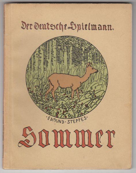 SOMMER. Der deutsche Sommer, der Stirnen feucht und Hände schwielig macht, doch auch die goldnen Ernten schenkt. Gesammelt von Ernst Weber.