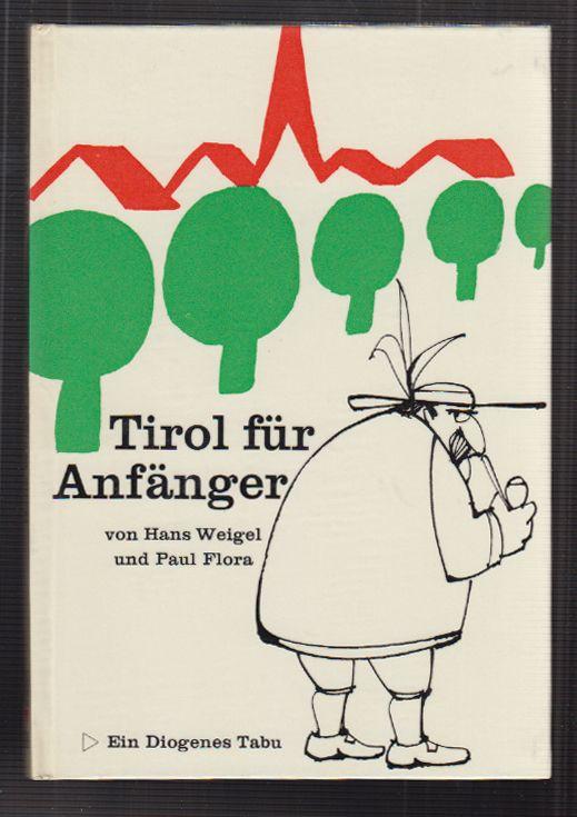 Tirol für Anfänger. Vorläufige Bruchstücke zum Entwurf einer Skizze über Land und Leute mit vielen Zeichnungen von Paul Flora.