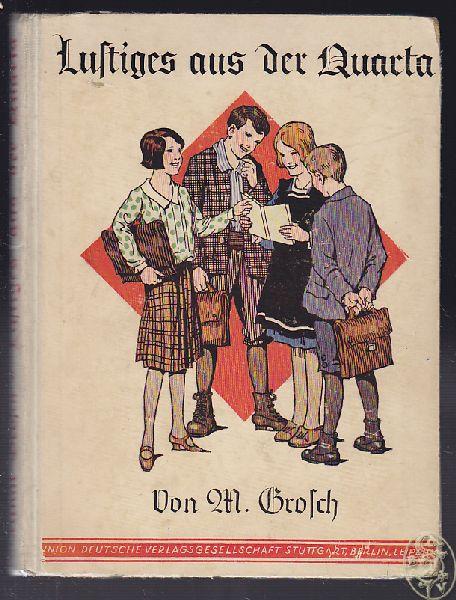 GROSCH, M. Lustiges aus der Quarta. Schul- und Feriengeschichten für Jungen und Mädel.