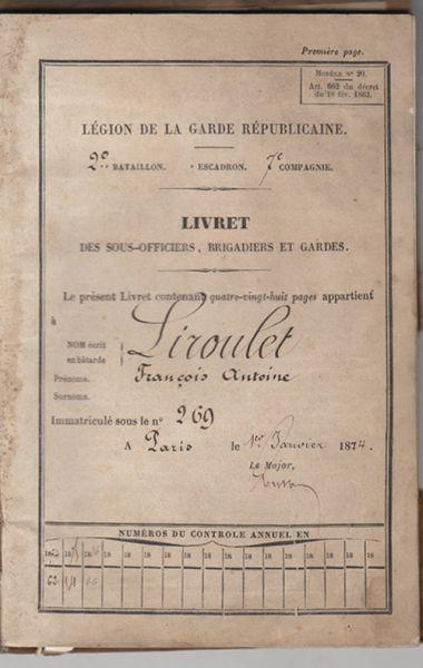 Livret des Sous-Officiers, Brigadiers et Gardes. Le présent Livret contenant quatre-vingt-huit pages appartient à Francois Antoine Liroulet. Légion de la Garde Républicaine. 2. Bataillon Escadron 7e compagnie.
