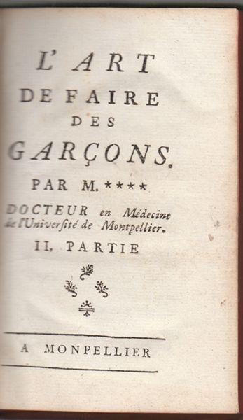 L`Art de Faire des Garcons. Par M..... Docteur en Médecine de l`Université de Montpellier.