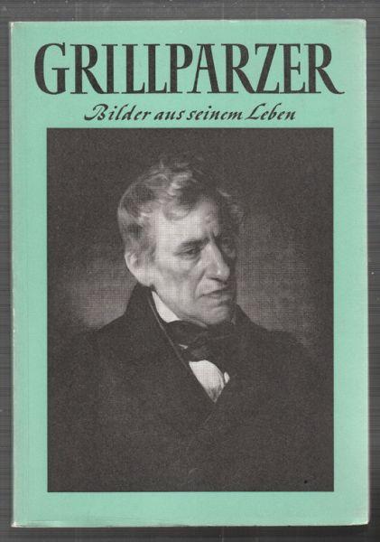 GRILLPARZER. Bilder aus seinem Leben.