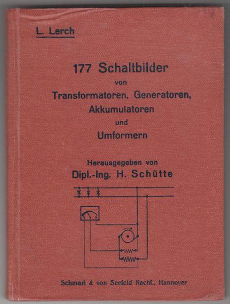177 Schaltbilder von Transformatoren, Generatoren, Akkumulatoren und Umformern. Hrsg. v. H. Schütte.