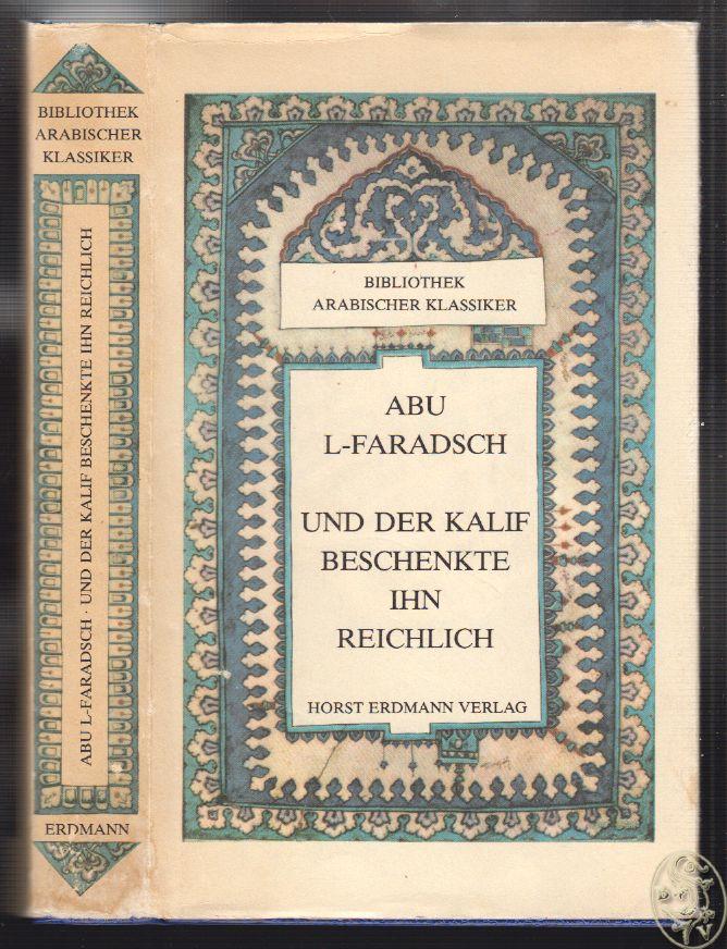 Und der Kalif beschenkte ihn reichlich. Auszüge aus dem `Buch der Lieder`. Aus dem Arabischen übertragen und bearbeitet von Gernot Rotter.