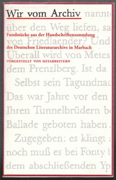 WIR VOM ARCHIV. Fundstücke aus der Handschriftensammlung des Deutschen Literaturarchivs in Marbach. Vorgestellt von Mitarbeitern. Mit Vorbemerkungen von Lorenz Jäger und Ulrich Ott.