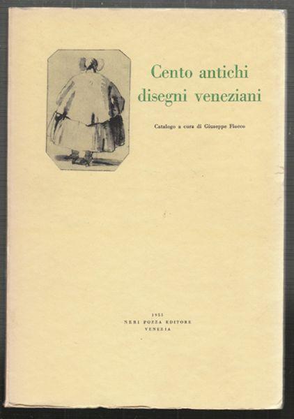 Cento antichi disegni veneziani. Catalogo.