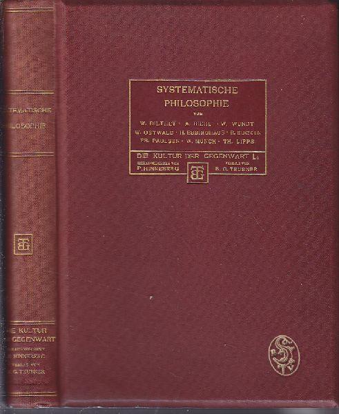 Systematische Philosophie von W. Dilthey, A. Riehl, W. Wundt, W. Ostwald, H. Ebbinghaus, R. Eucken, Fr. Paulsen, W. Münch, Th. Lipps.
