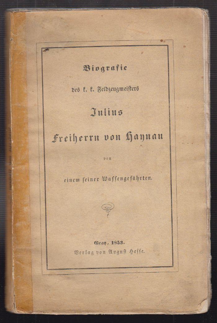 Biographie des k.k. Feldzeugmeisters Julius Freiherrn von Haynau von einem seiner Waffengefährten.