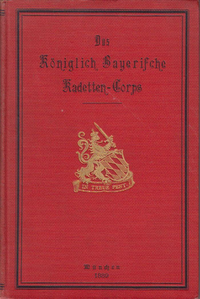 Das Königlich Bayerische Kadetten-Corps von der Gründung bis zur Gegenwart.
