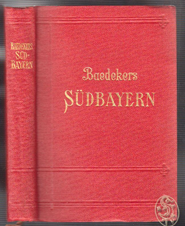 Südbayern, München, Oberbayern, Allgäu, Unterinntal mit Innsbruck, Salzburg. Handbuch für Reisende.