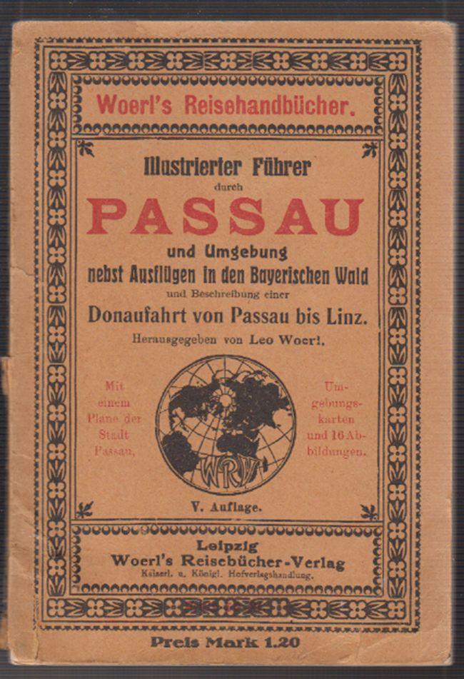 Illustrierter Führer durch Passau und Umgebung nebst Ausflügen in den Bayerischen Wald und Beschreibung einer Donaufahrt von Passau bis Linz.