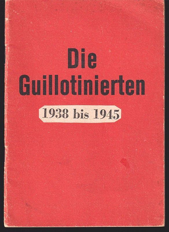 Die Guillotinierten. Namensliste der durch das Fallbeil im Wiener Landesgericht durch die Nazihenker Ermordeten.