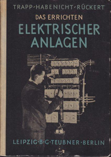 Das Errichten elektrischer Anlagen. Teil 1: Licht-, Wärme- und einfache Fernmeldeanlagen.