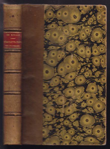 BONALD, (Louis Ambroise ) Vicomte de. Démonstration Philosophique du Principe Constitutif de la Société, suivi de Méditations Politiques tirées de l`Évangile.