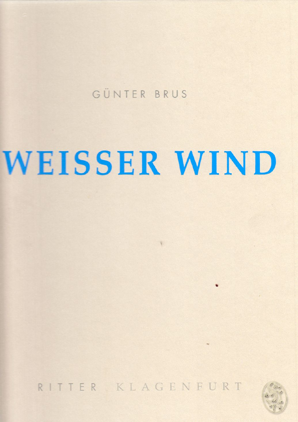Weisser Wind. (Das vorliegende Künstlerbuch Weisser Wind erscheint anläßlich der Ausstellung Bild-Dichtungen von Günter Brus im Künstlerhaus Klagenfurt 8. Juni bis 8. Juli 1995).