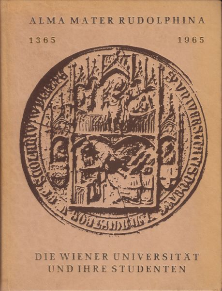 Alma Mater Rudolphina 1365-1965. Die Wiener Universität und ihre Studenten. Hrsg. v. d. Österr. Hochschülerschaft an d. Univ. Wien.