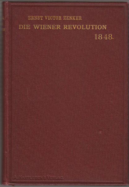 ZENKER, Ernst Victor. Die Wiener Revolution 1848 in ihren socialen Voraussetzungen und Beziehungen.