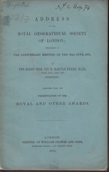 Address to the Royal Geographical Society of London; delivered at the Anniversary Meeting on the 22nd June, 1874. Together with the presentation of the Royal and other Awards.