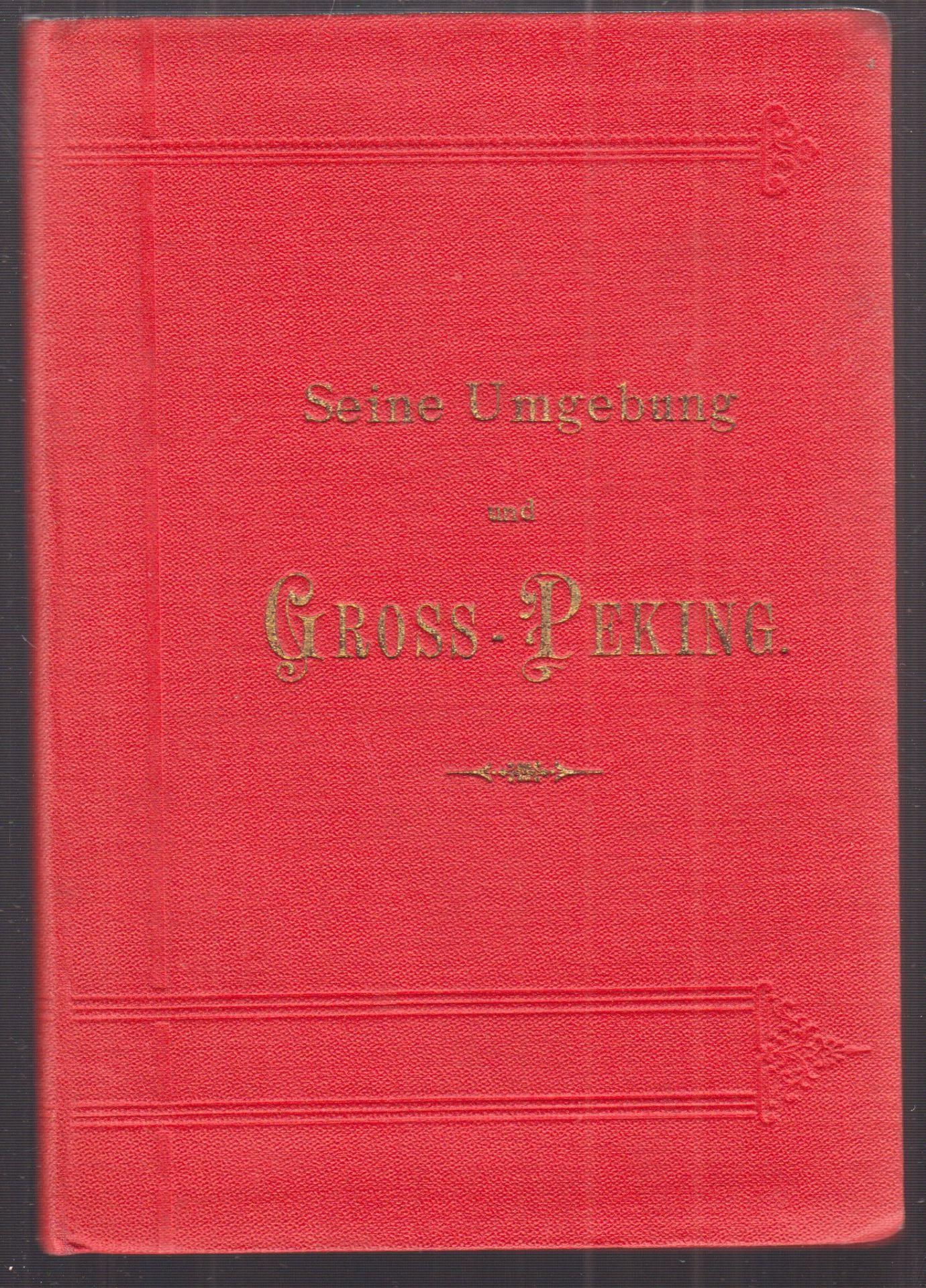 Seine Umgebung und Gross-Peking. Ein Handbuch für Reisende am 29. Februar 1892.