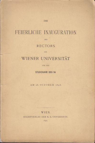 Die Feierliche Inauguration des Rectors der Wiener Universität für das Studienjahr 1893/94 am 26. October 1893.