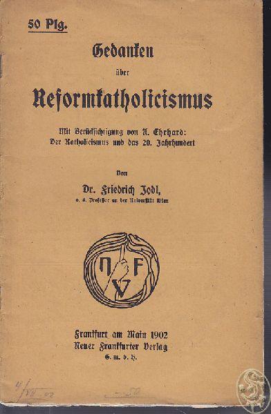 Gedanken über Reformkatholicismus. Mit Berücksichtigung von A. Erhard: Der Katholicismus und das 20. Jahrhundert.