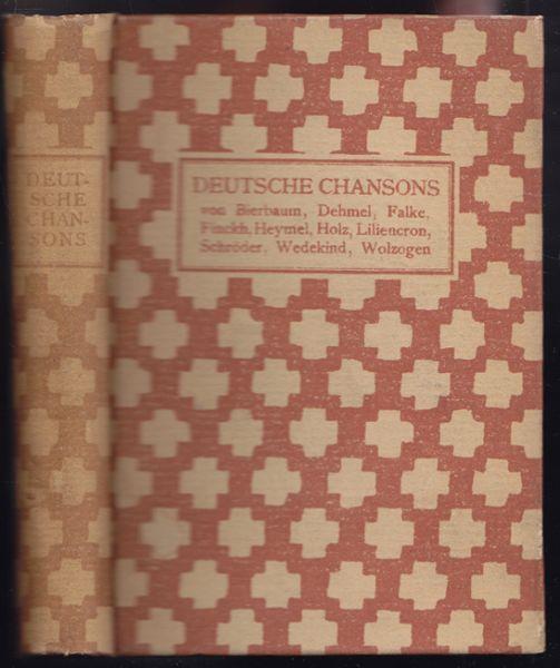 DEUTSCHE CHANSONS. Von Bierbaum, Dehmel, Falke, Finckh, Heymel, Holz, Liliencron, Schröder, Wedekind, Wolzogen.